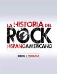 La Historia del Rock Hispanoamericano