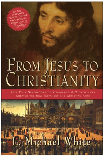 L. Michael White - From Jesus to Christianity