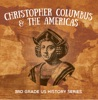 Christopher Columbus & the Americas : 3rd Grade US History Series