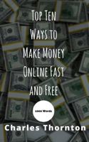 Top Ten Ways to Make Money Online Fast and Free 1000 Words