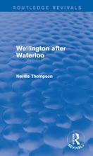 Wellington After Waterloo