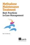 Methadone Maintenance Treatment Best Practices In Case Management