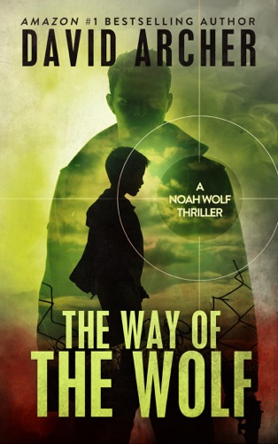 David Archer - The Way of the Wolf - A Noah Wolf Novel