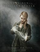 Die Chroniken der Seelenwächter - Band 6: Spiel mit dem Feuer
