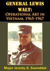 General Lewis Walt Operational Art In Vietnam 1965-1967