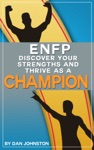 ENFP Discover Your Strengths And Thrive As A Champion - The Ultimate Guide To The ENFP Personality Type
