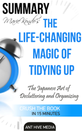 Marie Kondo's The Life Changing Magic of Tidying Up: The Japanese Art of Decluttering and Organizing Summary book