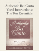 Authentic Bel Canto Vocal Instructions: The Ten Essentials