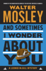 Walter Mosley - And Sometimes I Wonder About You  artwork