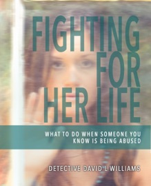 FIGHTING FOR HER LIFE: WHAT TO DO WHEN SOMEONE YOU KNOW IS BEING ABUSED