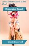 Desperados A Three Book Bundle Lesbian Watersports In The West
