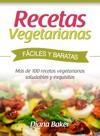 Recetas Vegetarianas Fciles Y Baratas Ms De 100 Recetas Vegetarianas Saludables Y Exquisitas