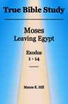True Bible Study Moses Leaving Egypt Exodus 1-14