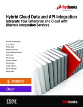 Hybrid Cloud Data and API Integration: Integrate Your Enterprise and Cloud with Bluemix Integration Services