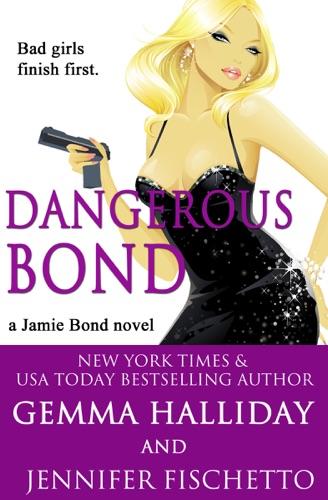 Gemma Halliday & Jennifer Fischetto - Dangerous Bond