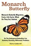 Monarch Butterfly Monarch Butterfly Migration Facts Life Cycle What Do They Eat Habitat