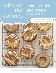 Cakes, Cookies and Bread Without the Calories