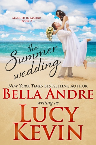 Lucy Kevin & Bella Andre - The Summer Wedding