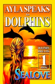 Ayla Speaks To Dolphins Book 1 Dolphin Dreams