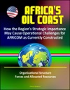 Africas Oil Coast How The Regions Strategic Importance May Cause Operational Challenges For AFRICOM As Currently Constructed - Organizational Structure Forces And Allocated Resources