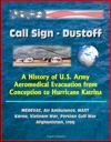 Call Sign Dustoff A History Of US Army Aeromedical Evacuation From Conception To Hurricane Katrina MEDEVAC Air Ambulance MAST Korea Vietnam War Persian Gulf War Afghanistan Iraq