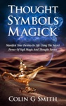 Thought Symbols Magick Guide Book Manifest Your Desires In Life Using The Secret Power Of Sigil Magic And Thought Forms