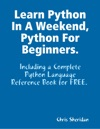 Learn Python In A Weekend Python For Beginners