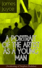 A PORTRAIT OF THE ARTIST AS A YOUNG MAN (Awakening Of Stephen Dedalus)
