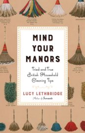 Mind Your Manors: Tried-and-True British Household Cleaning Tips book