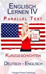 Englisch Lernen IV - Parallel Text - Kurzgeschichten (Deutsch - Englisch)