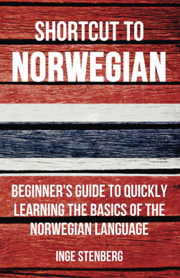 Shortcut to Norwegian: Beginner's Guide to Quickly Learning the Basics of the Norwegian Language - Inge Stenberg book