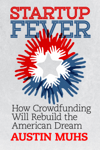 Startup Fever, How Crowdfunding Will Rebuild the American Dream