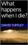 What Happens When I Die