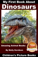 My First Book About Dinosaurs: Amazing Animal Books - Children's Picture Books