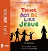 A Believe Devotional For Kids: Think, Act, Be Like Jesus, Vol. 1