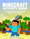 Minecraft Activity Book 100 Awesome Pages With Hours Of Fun Minecraft Coloring Book Pages Word Search Crossword Mazes Puzzles Math Games And More
