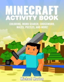 Minecraft Activity Book: 100+ Awesome Pages With Hours of Fun! (Minecraft Coloring Book Pages, Word Search, Crossword, Mazes, Puzzles, Math Games and More!) - Michael Marlon