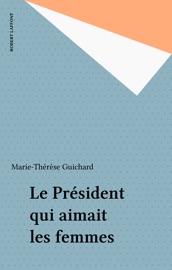 Le Pr Sident Qui Aimait Les Femmes