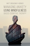 Managing Anxiety Using Mindfulness Based Cognitive Therapies