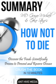 Greger Michael & Gene Stone's How Not to Die: Discover the Foods Scientifically Proven to Prevent and Reverse Disease Summary