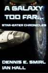 The Star-Eater Chronicles 1 A Galaxy Too Far