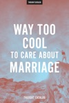 Way Too Cool To Care About Marriage