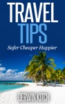 Travel Tips Safer Cheaper Happier