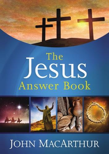 John F. MacArthur - The Jesus Answer Book