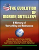 The Evolution of Marine Artillery: A History of Versatility and Relevance - World War I and II, Korea, Cold War, Vietnam, Desert Storm, Persian Gulf War, Iraqi Freedom, Enduring Freedom, Afghanistan
