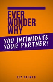 Ever Wonder Why You Intimidate Your Partner
