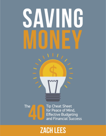 Saving Money: The 40 Tip Cheat Sheet for Peace of Mind, Effective Budgeting and Financial Success book