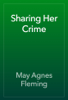 May Agnes Fleming - Sharing Her Crime artwork