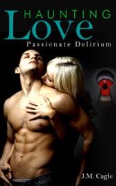 Haunting Love Series Book 2 Passionate Delirium