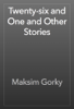 Maksim Gorky - Twenty-six and One and Other Stories 앨범 사진
